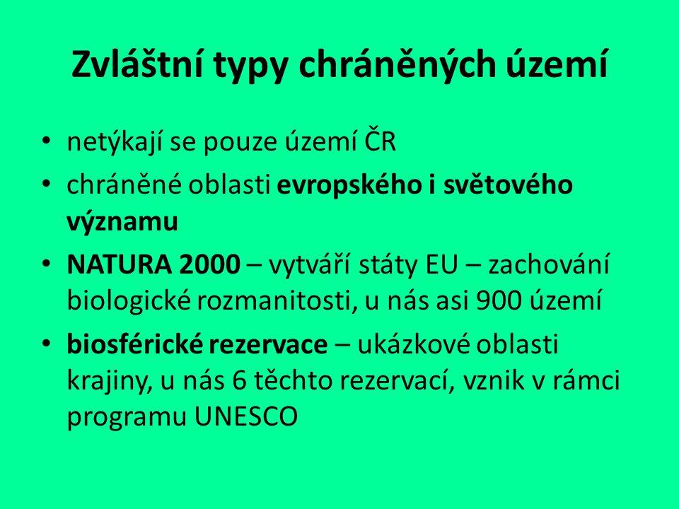 Zvláštní typy chráněných území netýkají se pouze území ČR chráněné oblasti evropského i světového významu NATURA 2000 – vytváří státy EU – zachování b