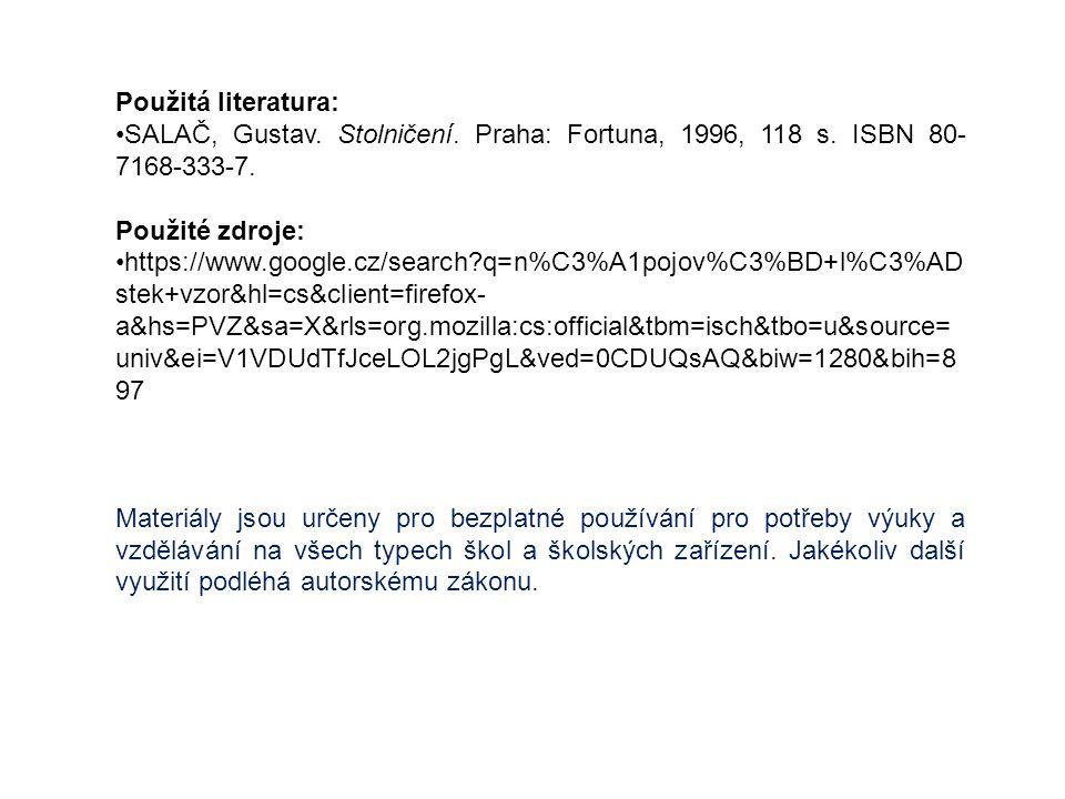 Použitá literatura: SALAČ, Gustav.Stolničení. Praha: Fortuna, 1996, 118 s.