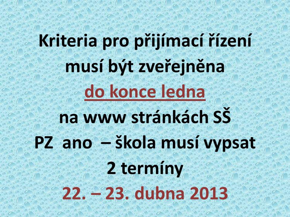 Kriteria pro přijímací řízení musí být zveřejněna do konce ledna na www stránkách SŠ PZ ano – škola musí vypsat 2 termíny 22. – 23. dubna 2013
