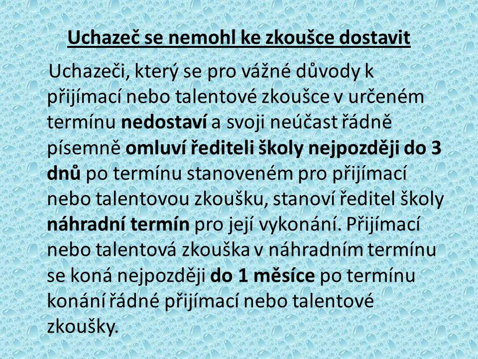 Uchazeč se nemohl ke zkoušce dostavit Uchazeči, který se pro vážné důvody k přijímací nebo talentové zkoušce v určeném termínu nedostaví a svoji neúča