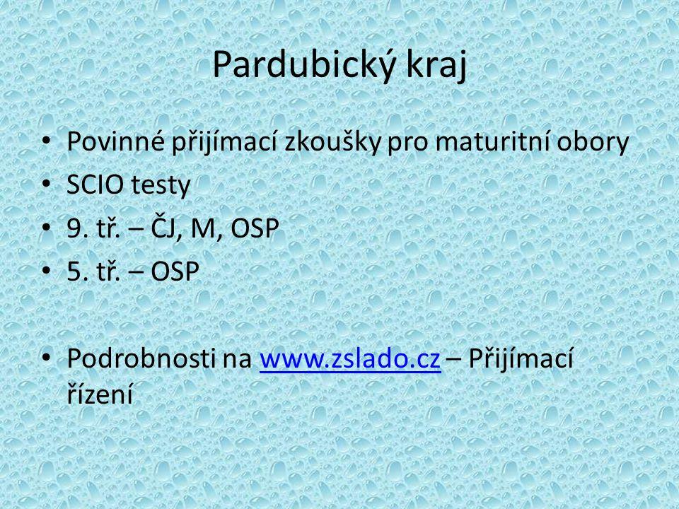Pardubický kraj Povinné přijímací zkoušky pro maturitní obory SCIO testy 9. tř. – ČJ, M, OSP 5. tř. – OSP Podrobnosti na www.zslado.cz – Přijímací říz