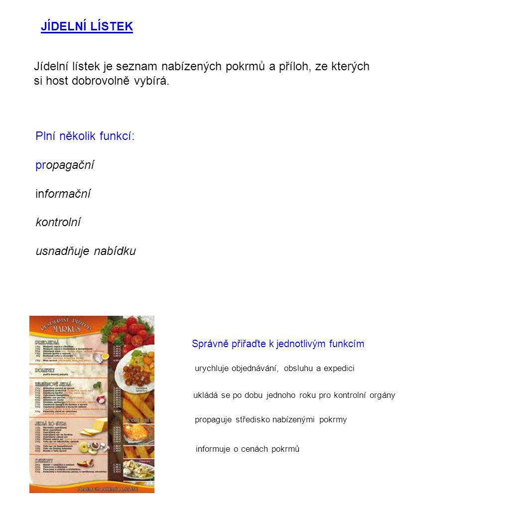 D RUHY JÍDELNÍCH LÍSTŮ Restaurační Stálé - mění se po třech měsících Denní - polední i večerní Kombinované - stálý lístek je doplněn denní vložkou lístku Kavárenský - menší nabídka polévek a pokrmů, více vaječných jídel a moučníků.