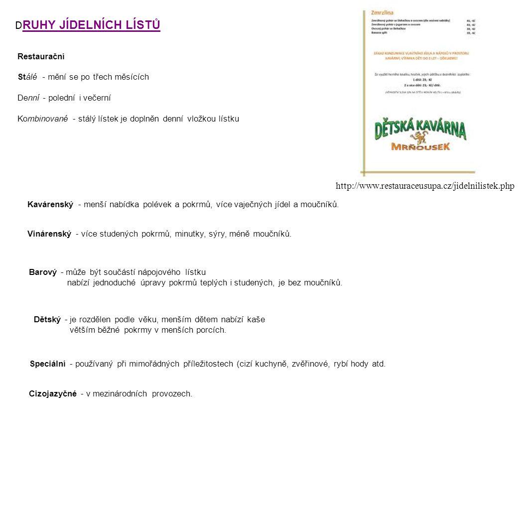 D RUHY JÍDELNÍCH LÍSTŮ Restaurační Stálé - mění se po třech měsících Denní - polední i večerní Kombinované - stálý lístek je doplněn denní vložkou lís