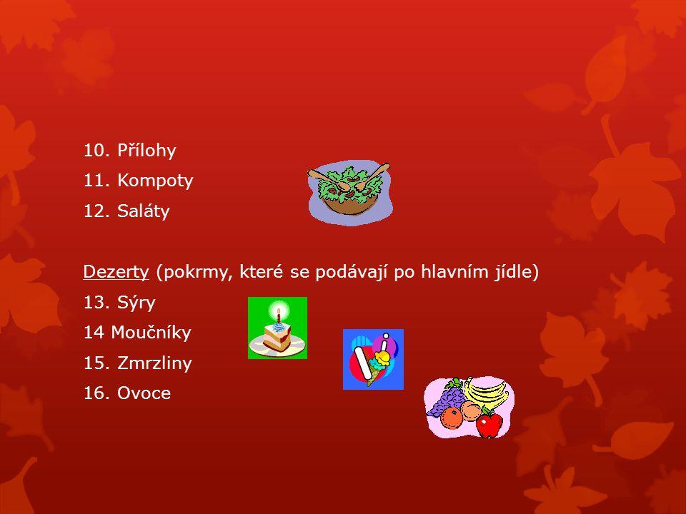10. Přílohy 11. Kompoty 12. Saláty Dezerty (pokrmy, které se podávají po hlavním jídle) 13. Sýry 14 Moučníky 15. Zmrzliny 16. Ovoce