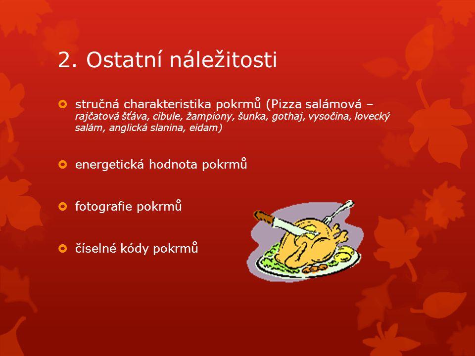 2. Ostatní náležitosti  stručná charakteristika pokrmů (Pizza salámová – rajčatová šťáva, cibule, žampiony, šunka, gothaj, vysočina, lovecký salám, a