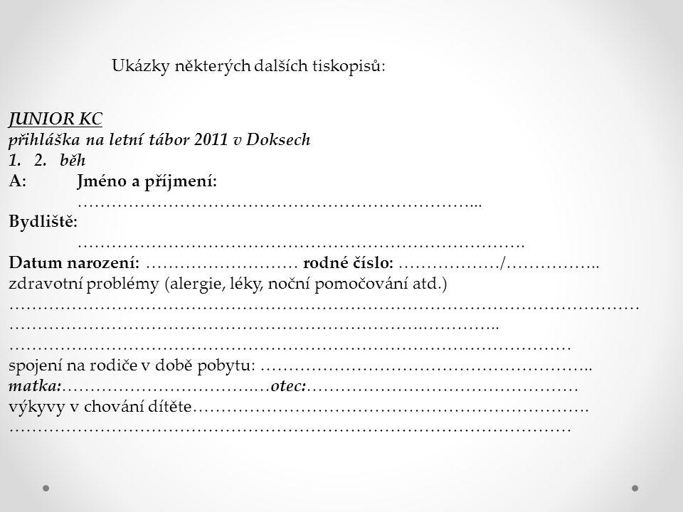 Ukázky některých dalších tiskopisů: JUNIOR KC přihláška na letní tábor 2011 v Doksech 1. 2. běh A:Jméno a příjmení: ……………………………………………………………... Bydlišt