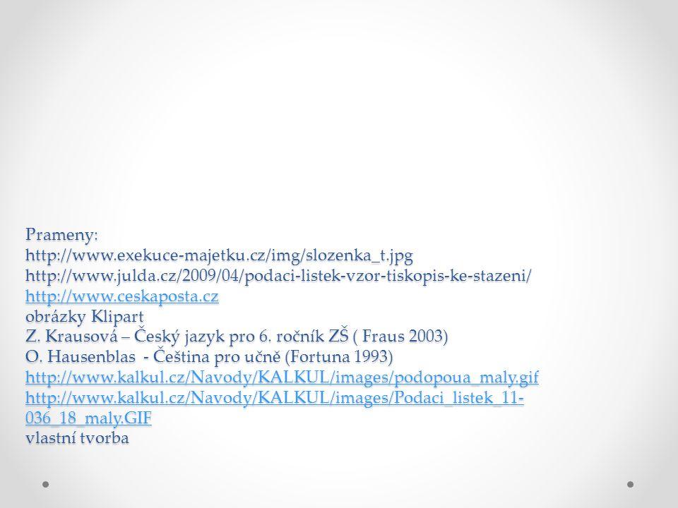 Prameny: http://www.exekuce-majetku.cz/img/slozenka_t.jpg http://www.julda.cz/2009/04/podaci-listek-vzor-tiskopis-ke-stazeni/ http://www.ceskaposta.cz
