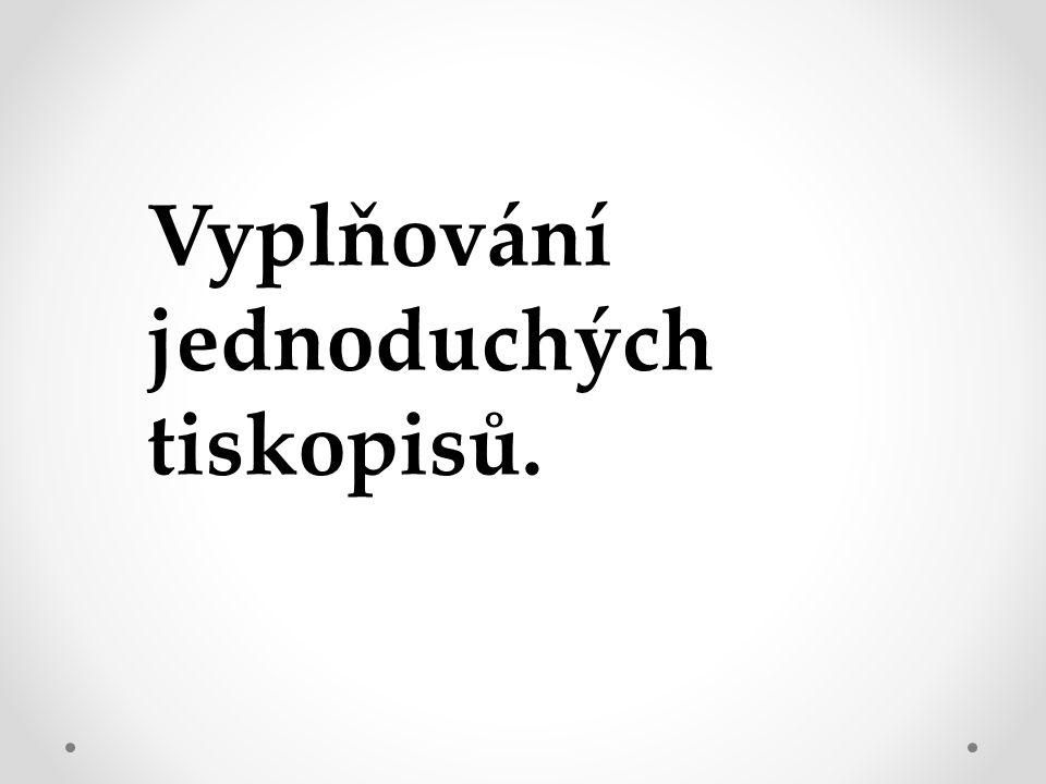 Co je to tiskopis.TISKOPIS ( formulář ) = zvláštní forma písemného sdělení.