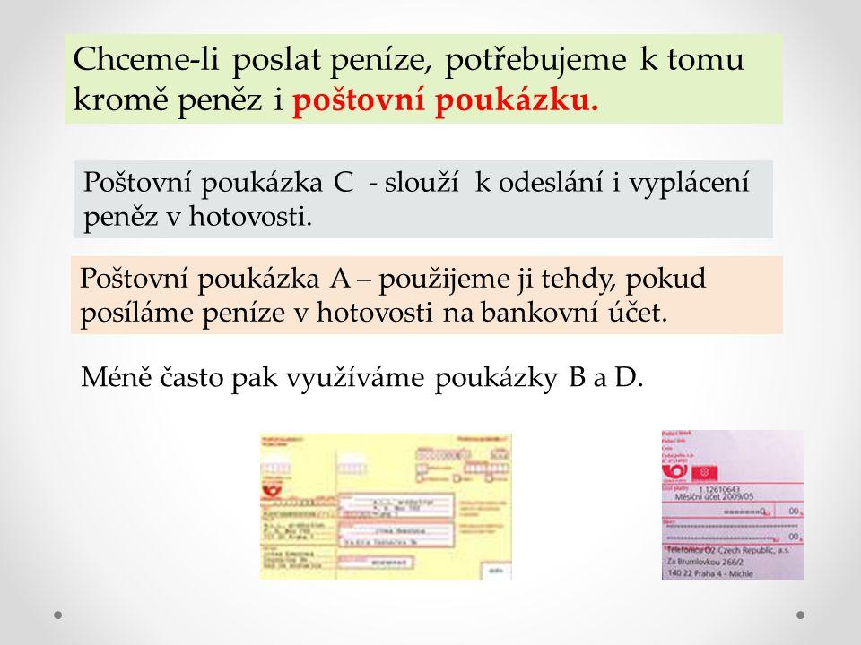 Chceme-li poslat peníze, potřebujeme k tomu kromě peněz i poštovní poukázku. Poštovní poukázka C - slouží k odeslání i vyplácení peněz v hotovosti. Po