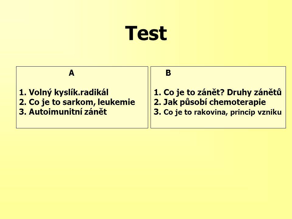 Test A 1. Volný kyslík.radikál 2. Co je to sarkom, leukemie 3. Autoimunitní zánět B 1. Co je to zánět? Druhy zánětů 2. Jak působí chemoterapie 3. Co j