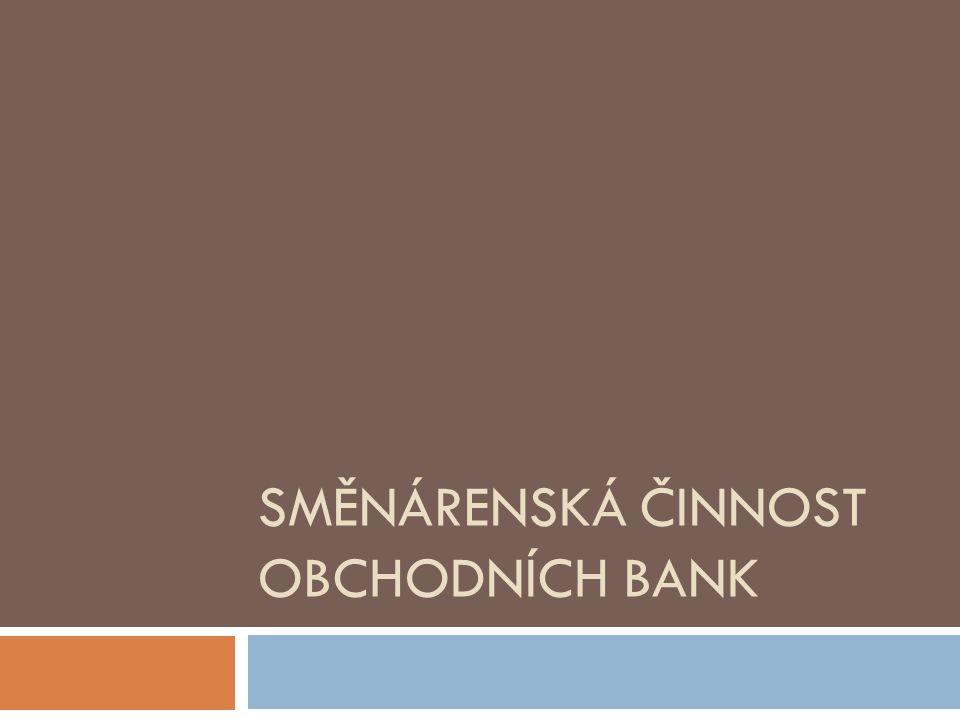Směnárenská činnost:  Nákup a prodej valut za domácí měnu  Výměna jedné cizí měny za jinou  Nákup a prodej cestovních šeků  Proplácení eurošeků
