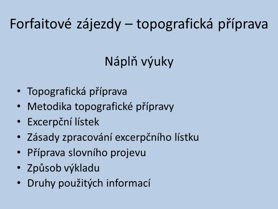 Náplň výuky Topografická příprava Metodika topografické přípravy Excerpční lístek Zásady zpracování excerpčního lístku Příprava slovního projevu Způso