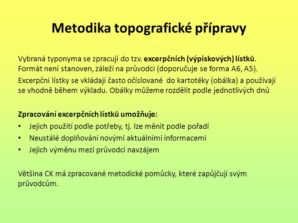 Metodika topografické přípravy Vybraná typonyma se zpracují do tzv. excerpčních (výpiskových) lístků. Formát není stanoven, záleží na průvodci (doporu