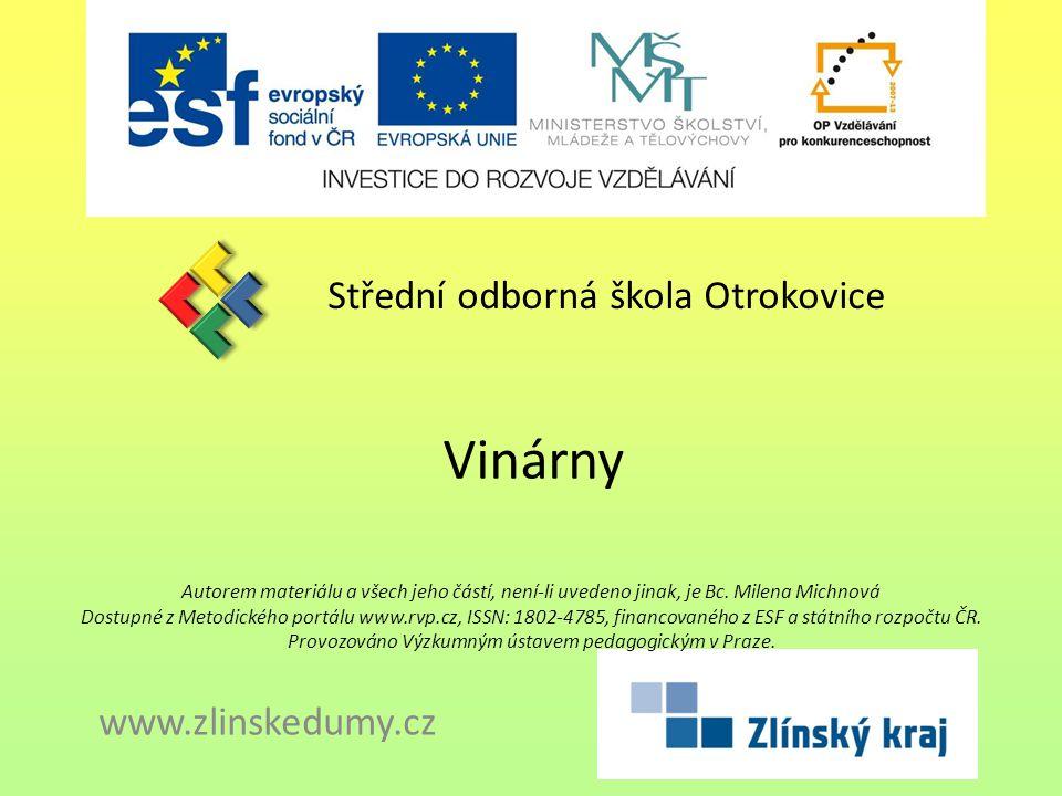 Vinárny Střední odborná škola Otrokovice www.zlinskedumy.cz Autorem materiálu a všech jeho částí, není-li uvedeno jinak, je Bc.