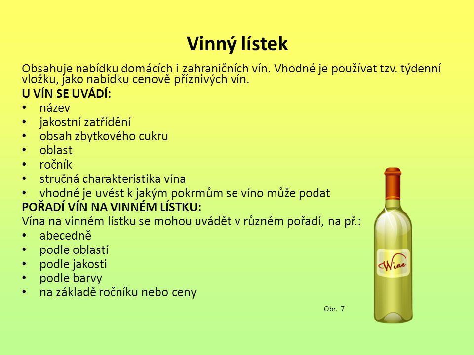 Vinný lístek Obsahuje nabídku domácích i zahraničních vín. Vhodné je používat tzv. týdenní vložku, jako nabídku cenově příznivých vín. U VÍN SE UVÁDÍ: