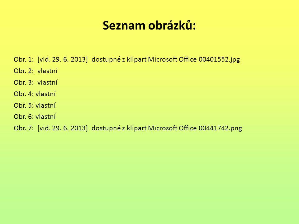 Seznam obrázků: Obr. 1: [vid. 29. 6. 2013] dostupné z klipart Microsoft Office 00401552.jpg Obr. 2: vlastní Obr. 3: vlastní Obr. 4: vlastní Obr. 5: vl