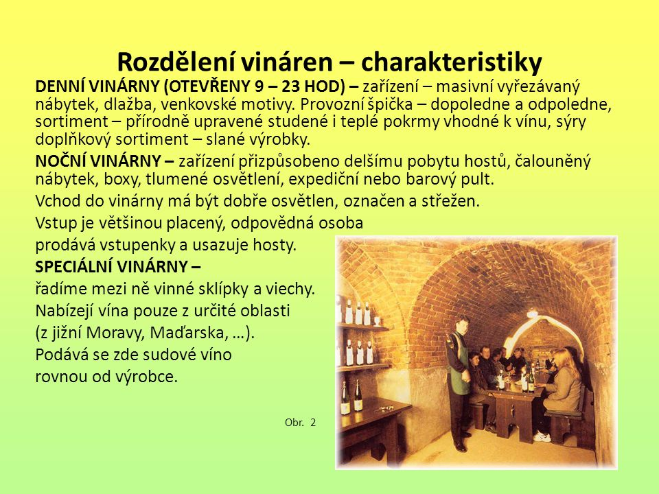 Rozdělení vináren – charakteristiky DENNÍ VINÁRNY (OTEVŘENY 9 – 23 HOD) – zařízení – masivní vyřezávaný nábytek, dlažba, venkovské motivy. Provozní šp