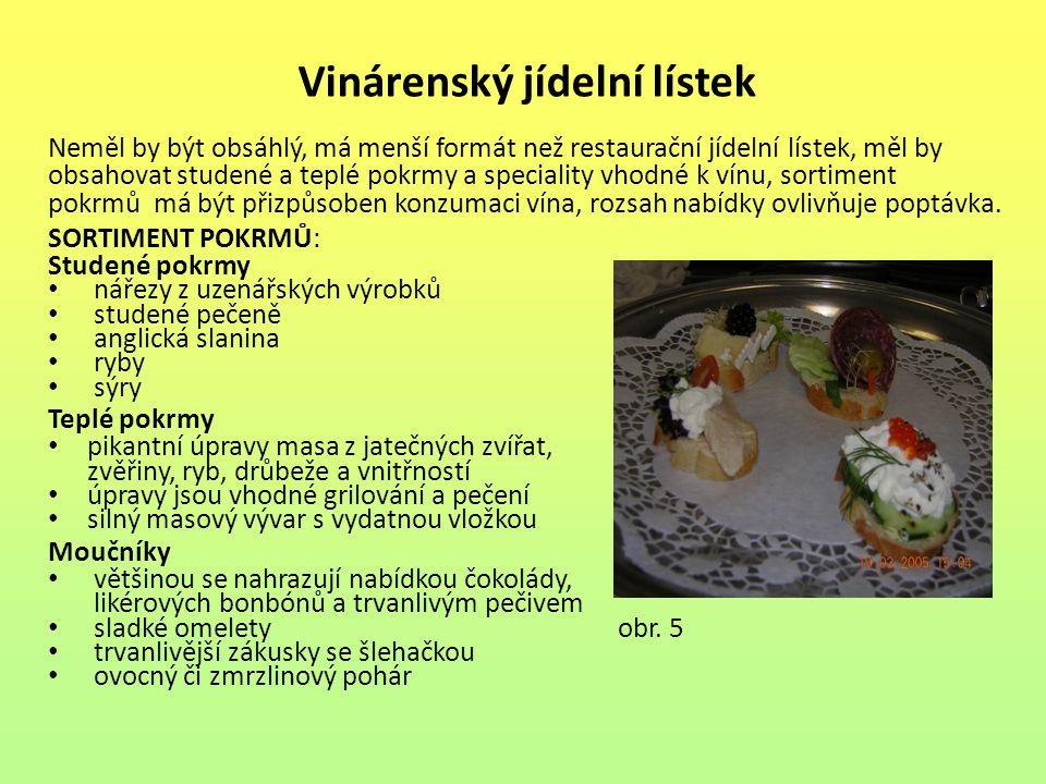 Vinárenský jídelní lístek Neměl by být obsáhlý, má menší formát než restaurační jídelní lístek, měl by obsahovat studené a teplé pokrmy a speciality v