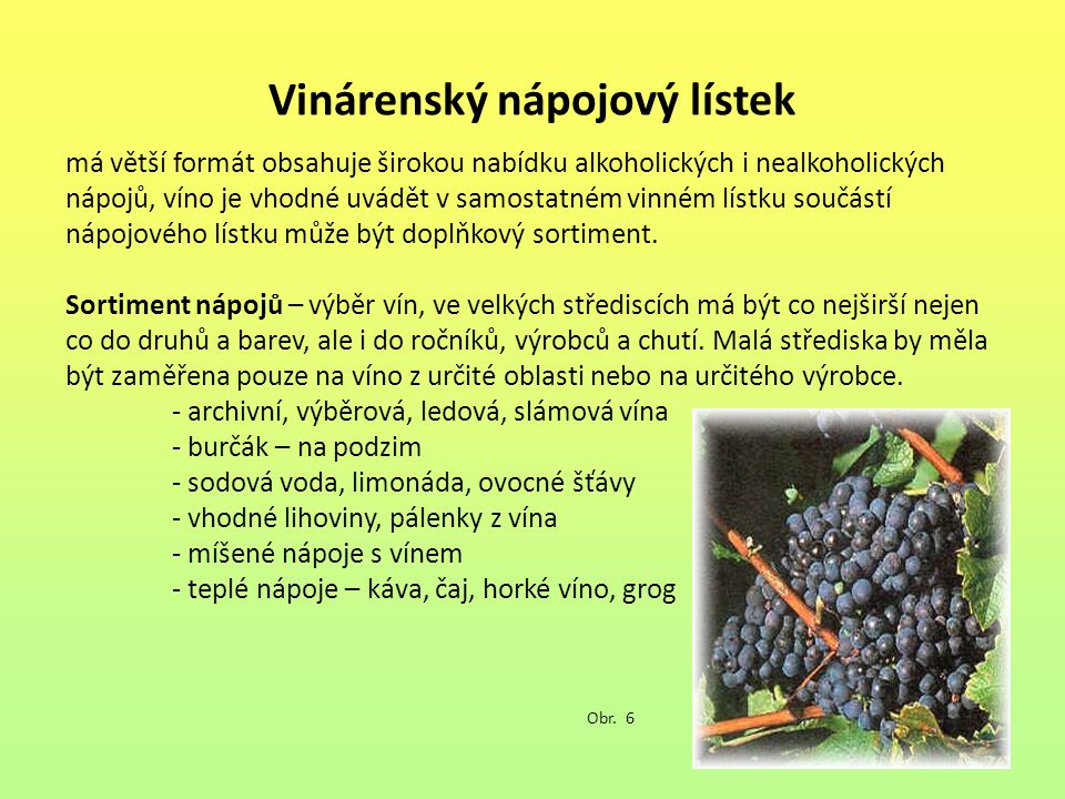 Vinárenský nápojový lístek má větší formát obsahuje širokou nabídku alkoholických i nealkoholických nápojů, víno je vhodné uvádět v samostatném vinném