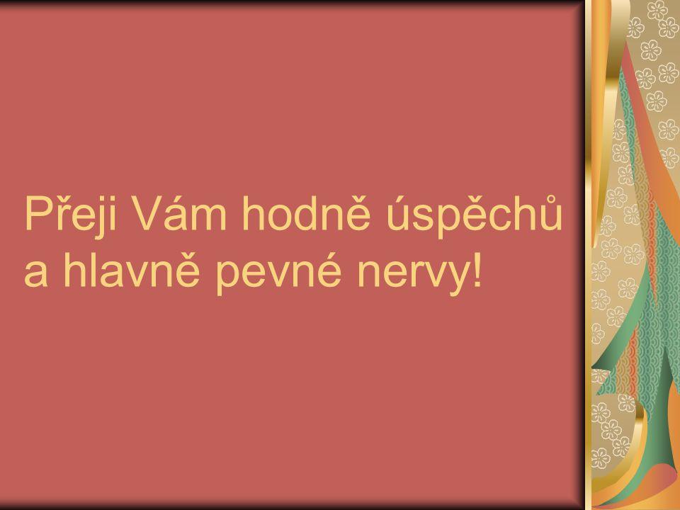 Přeji Vám hodně úspěchů a hlavně pevné nervy!