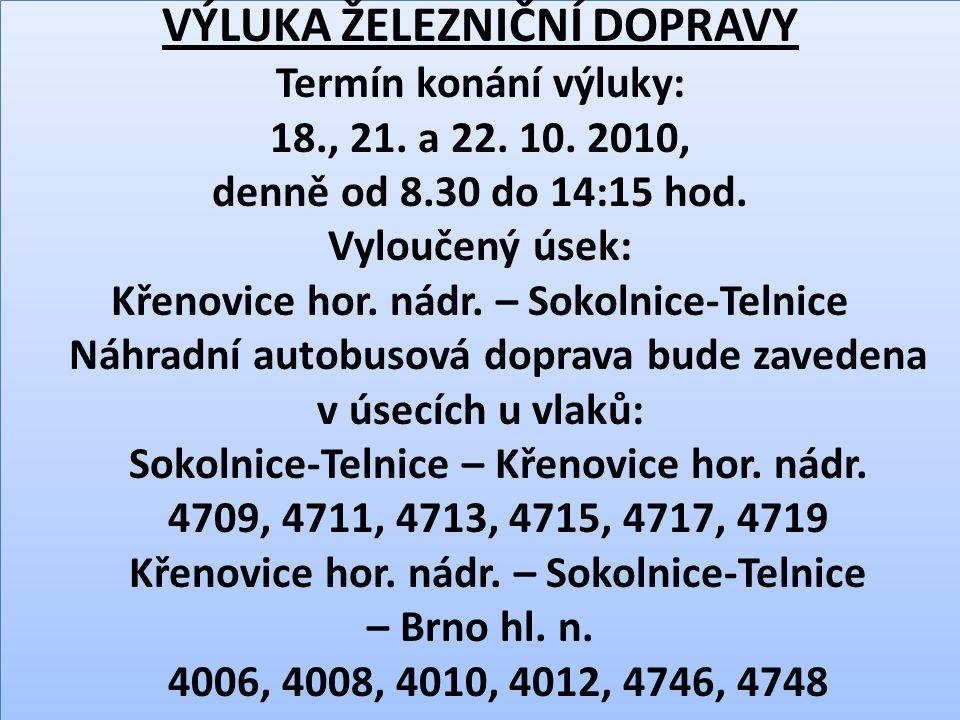 VÝLUKA ŽELEZNIČNÍ DOPRAVY Termín konání výluky: 18., 21. a 22. 10. 2010, denně od 8.30 do 14:15 hod. Vyloučený úsek: Křenovice hor. nádr. – Sokolnice-