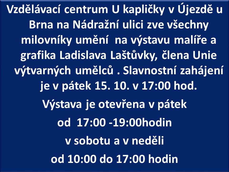 Vzdělávací centrum U kapličky v Újezdě u Brna na Nádražní ulici zve všechny milovníky umění na výstavu malíře a grafika Ladislava Laštůvky, člena Unie