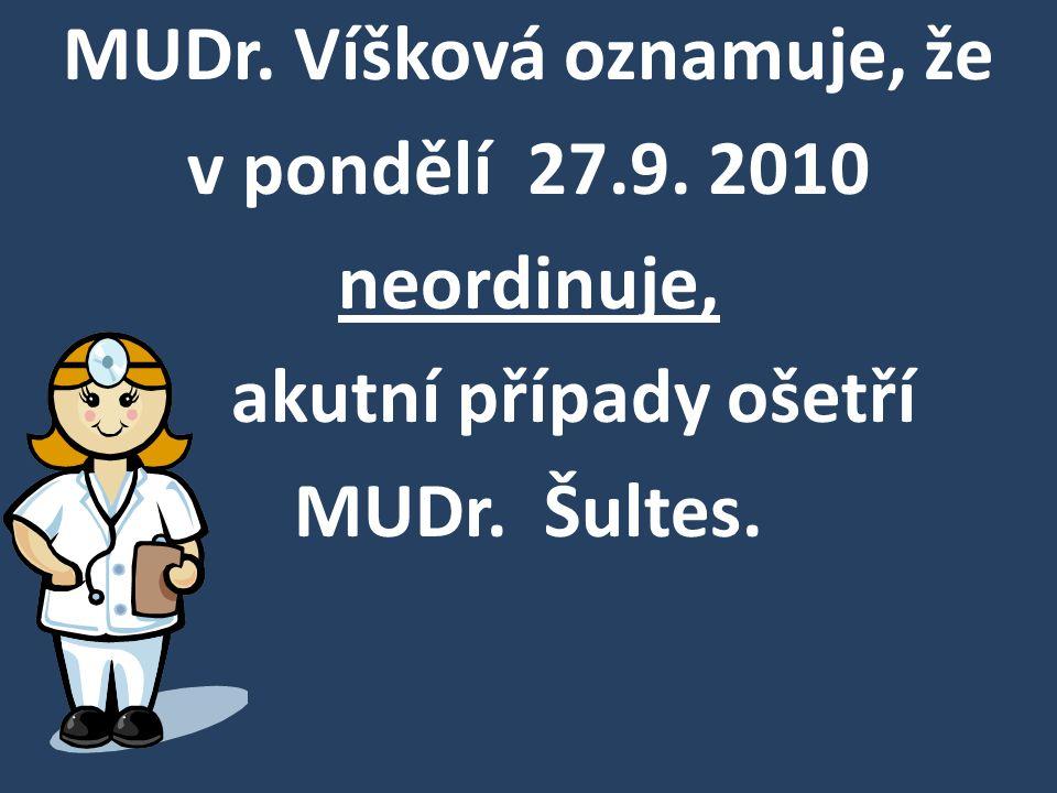 MUDr. Víšková oznamuje, že v pondělí 27.9. 2010 neordinuje, akutní případy ošetří MUDr. Šultes.