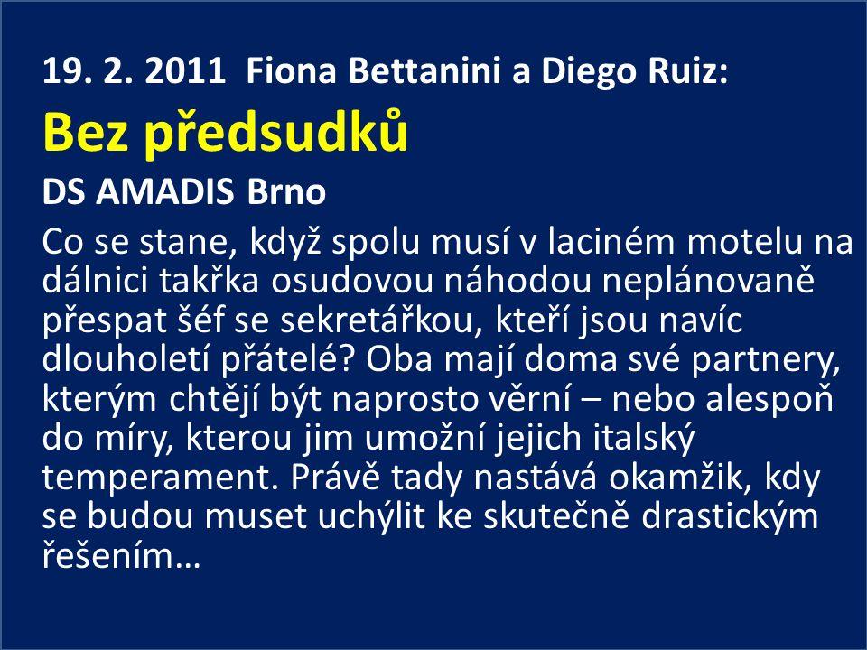 19. 2. 2011 Fiona Bettanini a Diego Ruiz: Bez předsudků DS AMADIS Brno Co se stane, když spolu musí v laciném motelu na dálnici takřka osudovou náhodo