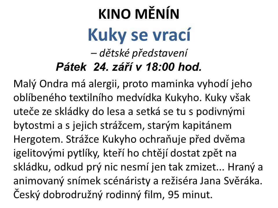 KINO MĚNÍN Kuky se vrací – dětské představení Pátek 24. září v 18:00 hod. Malý Ondra má alergii, proto maminka vyhodí jeho oblíbeného textilního medví
