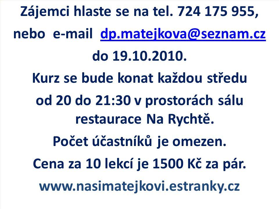 Zájemci hlaste se na tel. 724 175 955, nebo e-mail dp.matejkova@seznam.czdp.matejkova@seznam.cz do 19.10.2010. Kurz se bude konat každou středu od 20