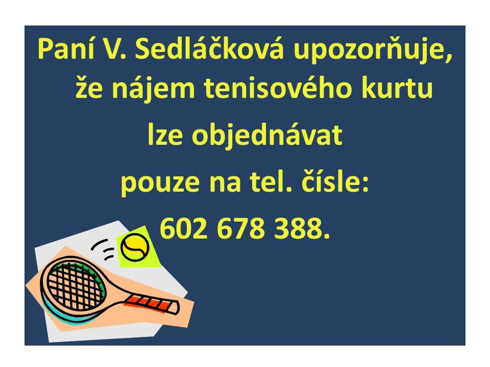 Paní V. Sedláčková upozorňuje, že nájem tenisového kurtu lze objednávat pouze na tel. čísle: 602 678 388.