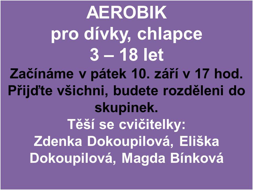 AEROBIK pro dívky, chlapce 3 – 18 let Začínáme v pátek 10. září v 17 hod. Přijďte všichni, budete rozděleni do skupinek. Těší se cvičitelky: Zdenka Do