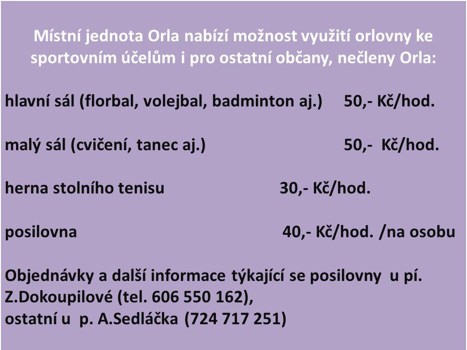 Místní jednota Orla nabízí možnost využití orlovny ke sportovním účelům i pro ostatní občany, nečleny Orla: hlavní sál (florbal, volejbal, badminton a