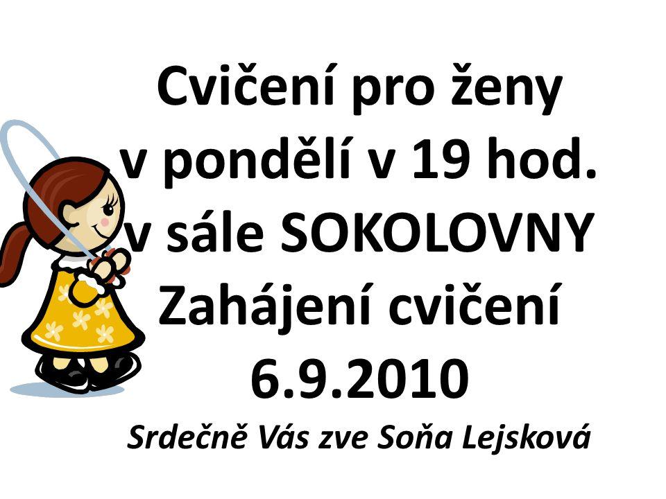 Cvičení pro ženy v pondělí v 19 hod. v sále SOKOLOVNY Zahájení cvičení 6.9.2010 Srdečně Vás zve Soňa Lejsková