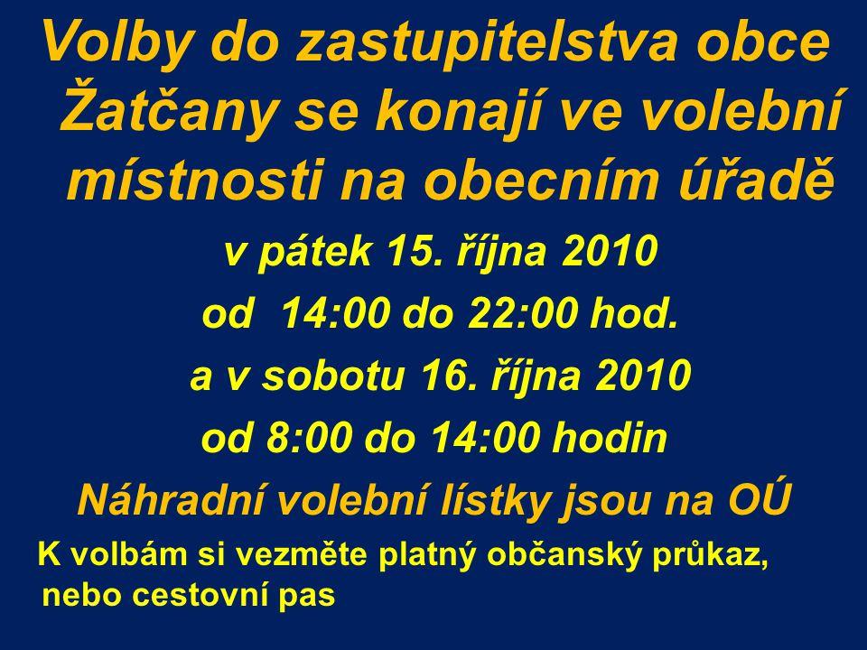 Volby do zastupitelstva obce Žatčany se konají ve volební místnosti na obecním úřadě v pátek 15. října 2010 od 14:00 do 22:00 hod. a v sobotu 16. říjn