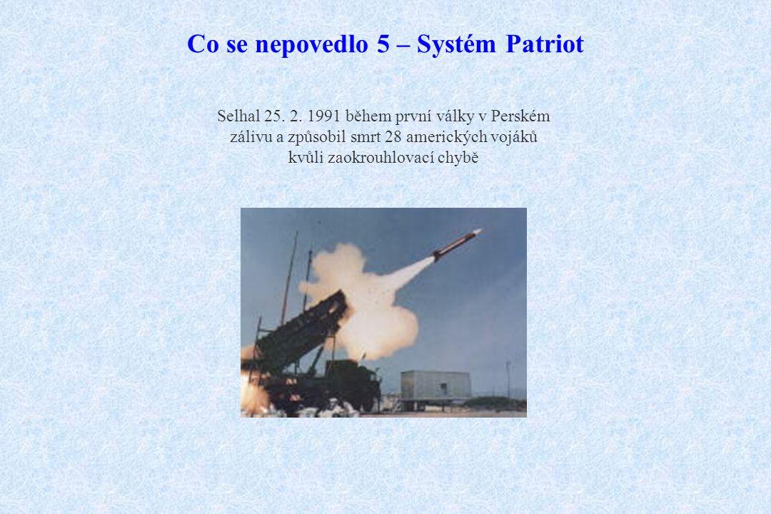 Co se nepovedlo 5 – Systém Patriot Selhal 25. 2. 1991 během první války v Perském zálivu a způsobil smrt 28 amerických vojáků kvůli zaokrouhlovací chy