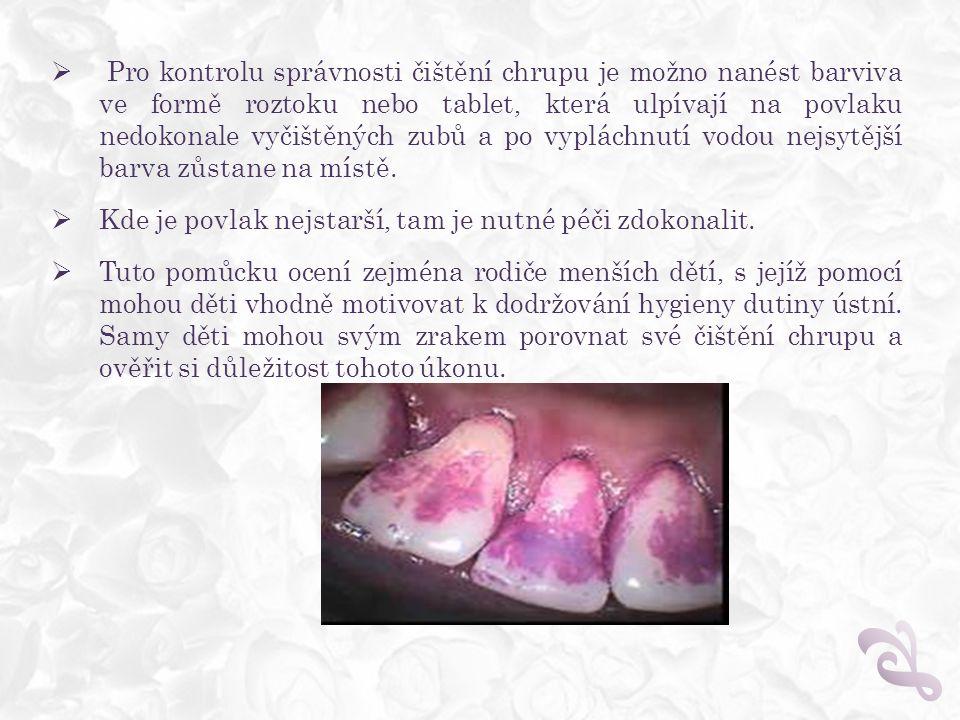  Pro kontrolu správnosti čištění chrupu je možno nanést barviva ve formě roztoku nebo tablet, která ulpívají na povlaku nedokonale vyčištěných zubů a