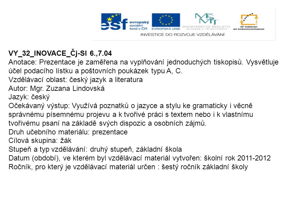 VY_32_INOVACE_Čj-Sl 6.,7.04 Anotace: Prezentace je zaměřena na vyplňování jednoduchých tiskopisů.