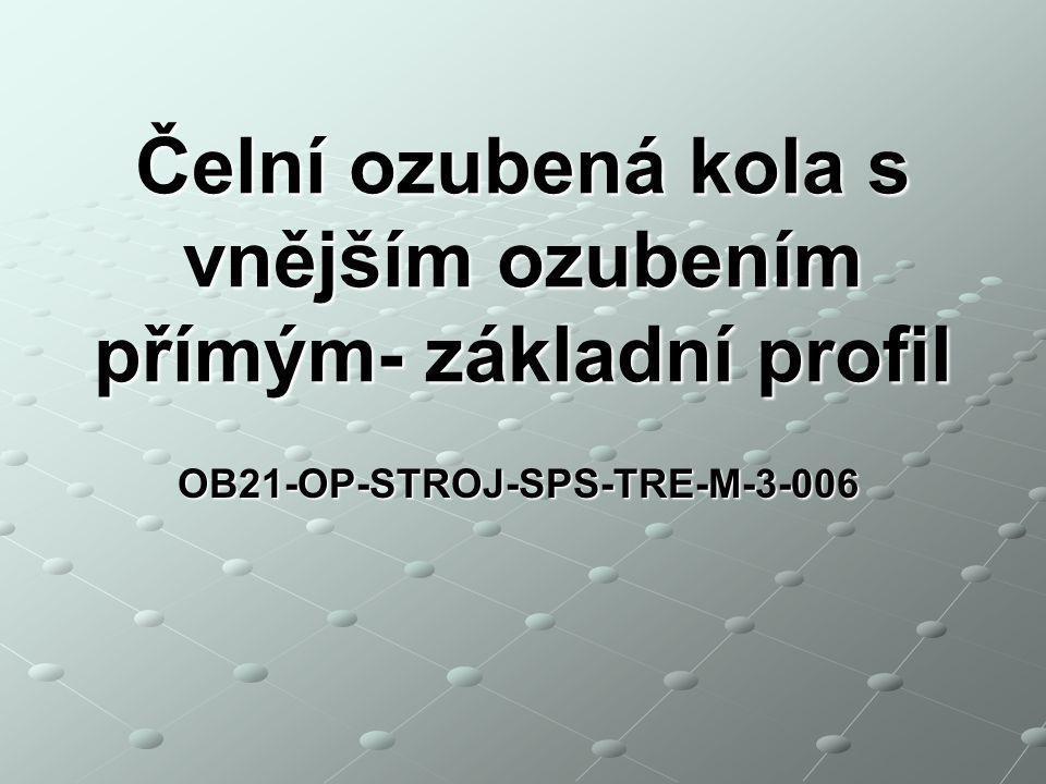 OB21-OP-STROJ-SPS-TRE-M-3-006 Čelní ozubená kola s vnějším ozubením přímým- základní profil