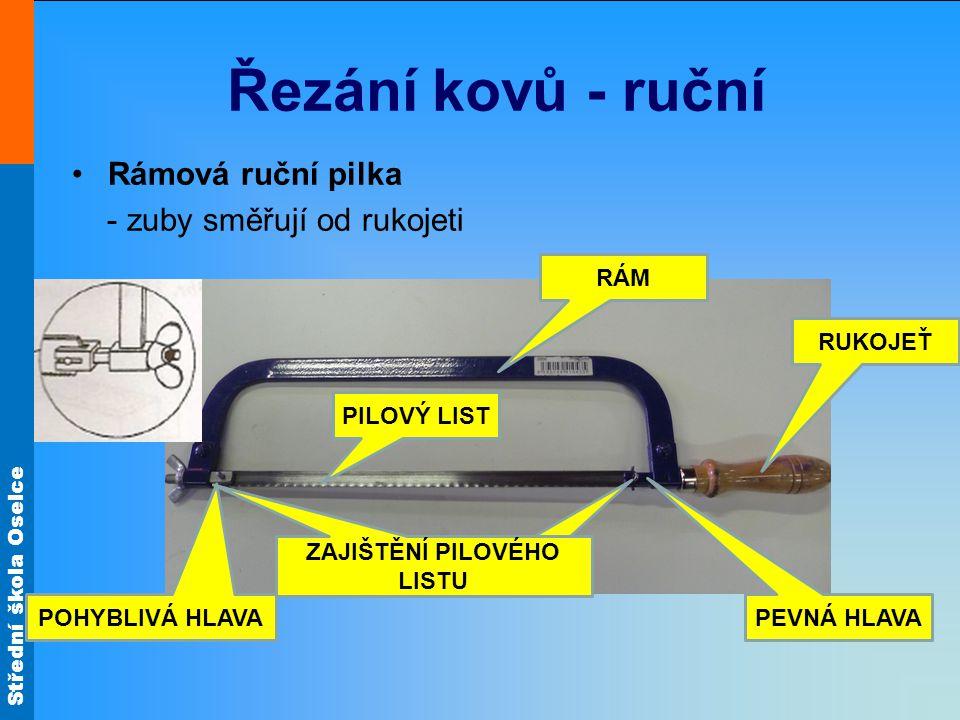 Střední škola Oselce Řezání kovů - ruční Pilový list - používá se při ručním i strojním řezání - používá se v rámových pilách - může být jednostranný nebo oboustranný