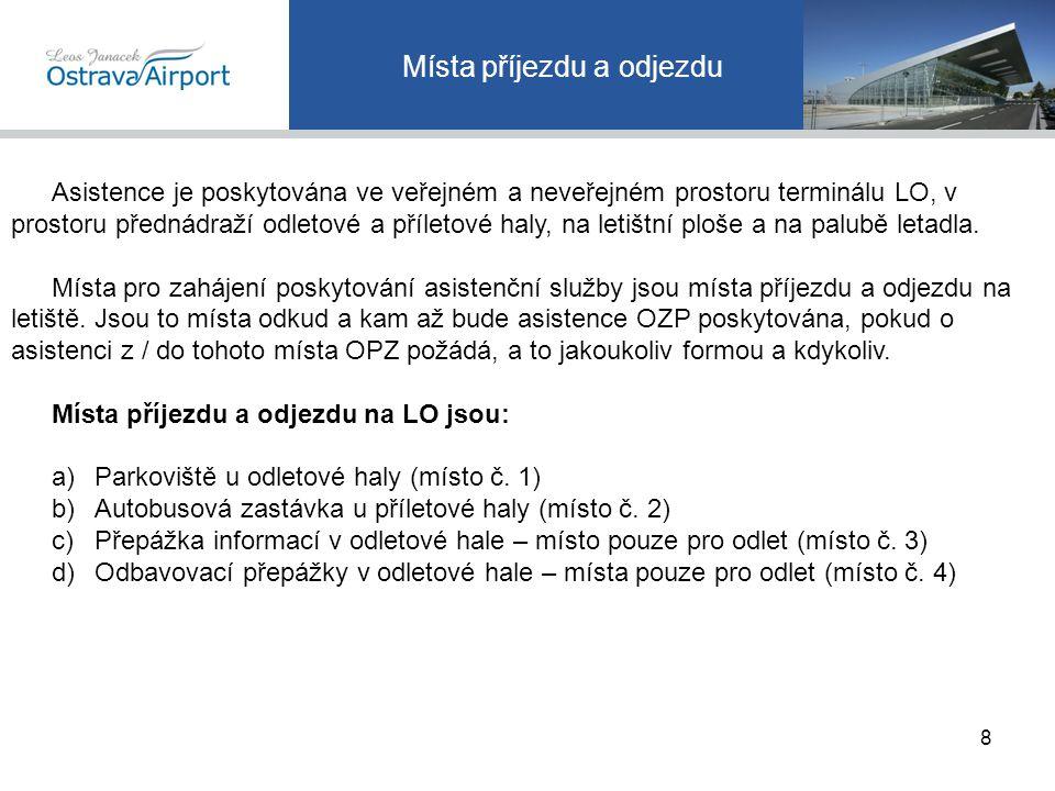 Místa příjezdu a odjezdu Asistence je poskytována ve veřejném a neveřejném prostoru terminálu LO, v prostoru přednádraží odletové a příletové haly, na letištní ploše a na palubě letadla.