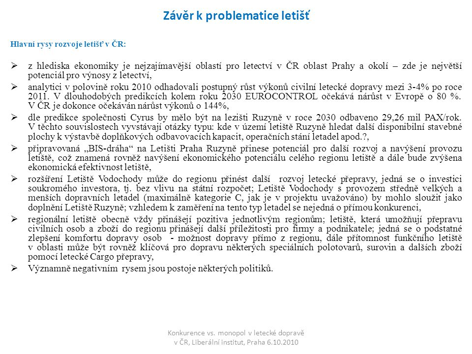 Závěr k problematice letišť Hlavní rysy rozvoje letišť v ČR:  z hlediska ekonomiky je nejzajímavější oblastí pro letectví v ČR oblast Prahy a okolí –
