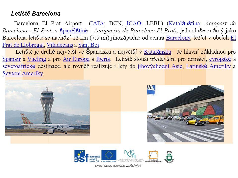 Letiště Barcelona Barcelona El Prat Airport (IATA: BCN, ICAO: LEBL) (Katal á n š tina: Aeroport de Barcelona - El Prat, v š paněl š tině : Aeropuerto de Barcelona-El Prat), jednodu š e zn á mý jako Barcelona leti š tě se nach á z í 12 km (7.5 mi) jihoz á padně od centra Barcelony, lež í c í v obc í ch El Prat de Llobregat, Viladecans a Sant Boi.IATAICAOKatal á n š tina š paněl š tiněBarcelonyEl Prat de LlobregatViladecansSant Boi Leti š tě je druh é největ ší ve Š panělsku a největ ší v Katal á nsku.
