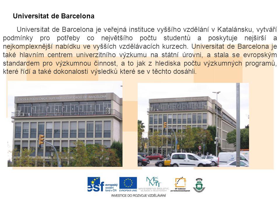 Universitat de Barcelona Universitat de Barcelona je veřejná instituce vyššího vzdělání v Katalánsku, vytváří podmínky pro potřeby co největšího počtu studentů a poskytuje nejširší a nejkomplexnější nabídku ve vyšších vzdělávacích kurzech.