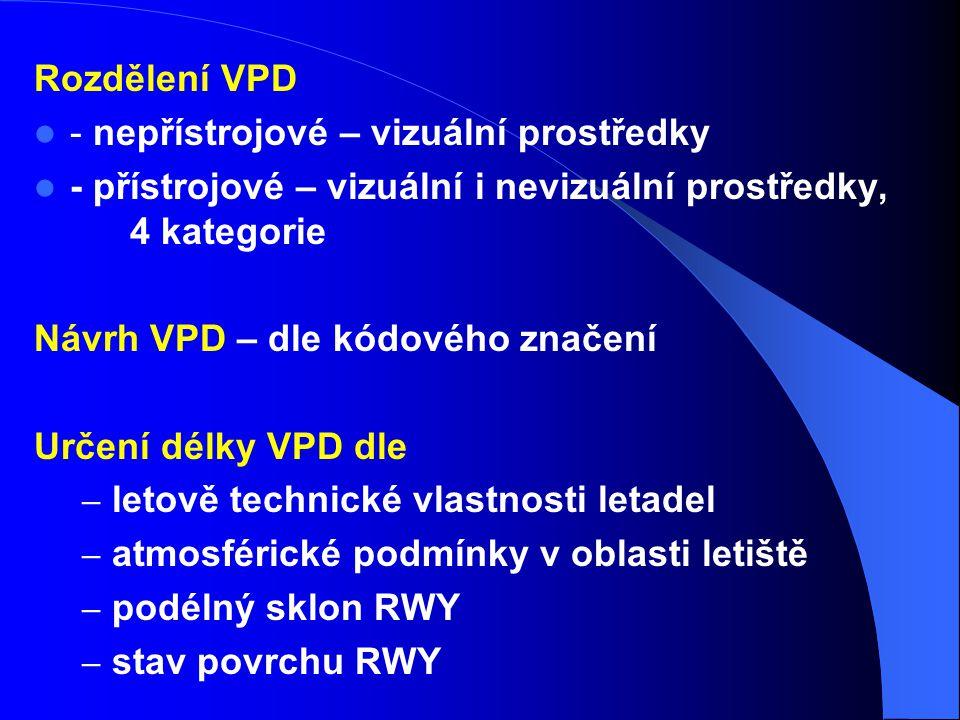 Rozdělení VPD - nepřístrojové – vizuální prostředky - přístrojové – vizuální i nevizuální prostředky, 4 kategorie Návrh VPD – dle kódového značení Urč