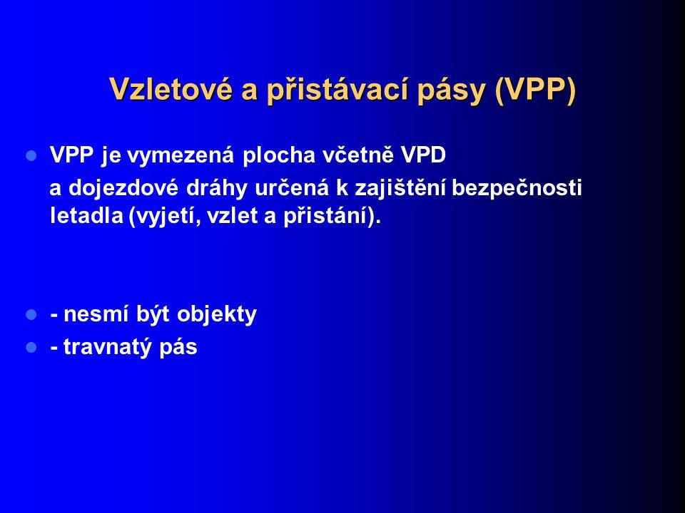 Vzletové a přistávací pásy (VPP) VPP je vymezená plocha včetně VPD a dojezdové dráhy určená k zajištění bezpečnosti letadla (vyjetí, vzlet a přistání)