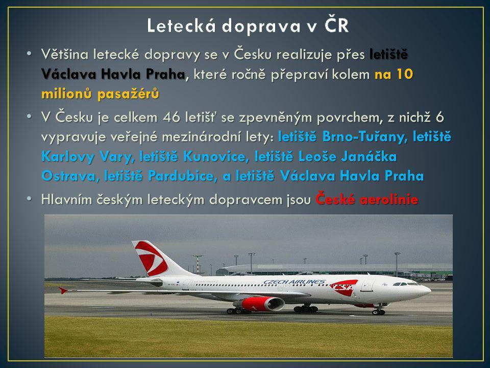Většina letecké dopravy se v Česku realizuje přes letiště Václava Havla Praha, které ročně přepraví kolem na 10 milionů pasažérů Většina letecké dopravy se v Česku realizuje přes letiště Václava Havla Praha, které ročně přepraví kolem na 10 milionů pasažérů V Česku je celkem 46 letišť se zpevněným povrchem, z nichž 6 vypravuje veřejné mezinárodní lety: letiště Brno-Tuřany, letiště Karlovy Vary, letiště Kunovice, letiště Leoše Janáčka Ostrava, letiště Pardubice, a letiště Václava Havla Praha V Česku je celkem 46 letišť se zpevněným povrchem, z nichž 6 vypravuje veřejné mezinárodní lety: letiště Brno-Tuřany, letiště Karlovy Vary, letiště Kunovice, letiště Leoše Janáčka Ostrava, letiště Pardubice, a letiště Václava Havla Praha Hlavním českým leteckým dopravcem jsou České aerolinie Hlavním českým leteckým dopravcem jsou České aerolinie