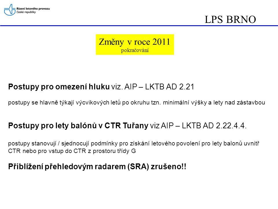 LPS BRNO Změny v roce 2011 pokračování Postupy pro omezení hluku viz. AIP – LKTB AD 2.21 postupy se hlavně týkají výcvikových letů po okruhu tzn. mini