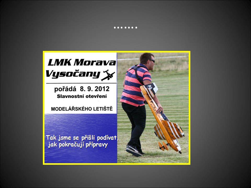 Slavnostní otevření MODELÁŘSKÉHO LETIŠTĚ LMK Morava 8.9. 2012 Ve Vysočanech