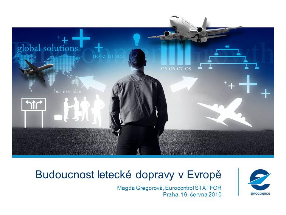 Budoucnost letecké dopravy v Evropě Magda Gregorová, Eurocontrol STATFOR Praha, 16. června 2010